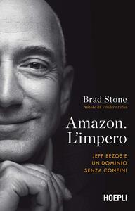 Libro Amazon. L'impero. Jeff Bezos e un dominio senza confini Brad Stone