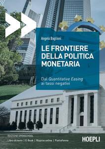 Libro Le frontiere della politica monetaria. Dal quantitative easing ai tassi negativi Angelo Baglioni