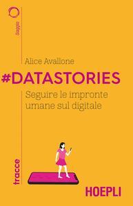 Libro #Datastories. Seguire le impronte umane sul digitale Alice Avallone