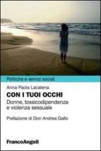 Libro Con i tuoi occhi. Donne, tossicodipendenza e violenza sessuale Anna P. Lacatena