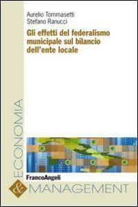 Libro Gli effetti del federalismo municipale sul bilancio dell'ente locale Aurelio Tommasetti , Stefano Ranucci