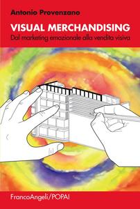 Libro Visual merchandising. Dal marketing emozionale alla vendita visiva Antonio Provenzano