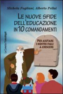 Libro Le nuove sfide dell'educazione in 10 comandamenti. Per aiutare i nostri figli a crescere Michela Fogliani , Alberto Pellai