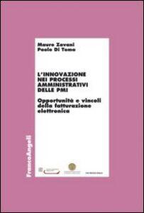 Libro L' innovazione nei processi amministrativi delle PMI. Opportunità e vincoli della fatturazione elettronica Mauro Zavani , Paolo Di Toma