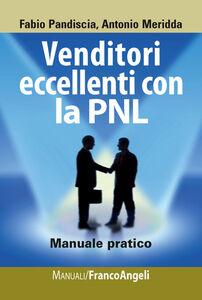 Libro Venditori eccellenti con la PNL. Manuale pratico Fabio Pandiscia , Antonio Meridda