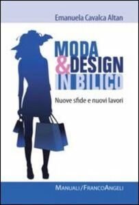 Foto Cover di Moda e design in bilico. Nuove sfide e nuovi lavori, Libro di Emanuela Cavalca Altan, edito da Franco Angeli