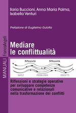 Mediare la conflittualità. Riflessioni e strategie operative per sviluppare competenze comunicative e relazionali nella trasformazione dei conflitti