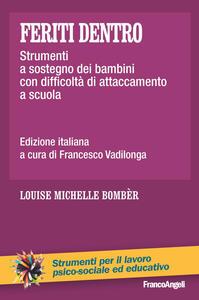 Feriti dentro. Strumenti a sostegno dei bambini con difficoltà di attaccamento a scuola - Louise M. Bombèr - copertina