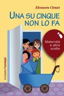 Una su cinque non lo fa. Maternità e altre scelte - Eleonora Cirant - copertina