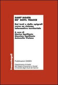 Foto Cover di Sant'Agata de' Goti: tracce. Dai testi e dalle epigrafi verso un sistema informativo territoriale, Libro di  edito da Franco Angeli