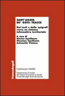 Sant'Agata de' Goti: tracce. Dai testi e dalle epigrafi verso un sistema informativo territoriale - copertina