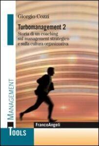 Libro Turbomanagement. Vol. 2: Storia di un coaching sul management strategico e sulla cultura organizzativa. Giorgio Cozzi