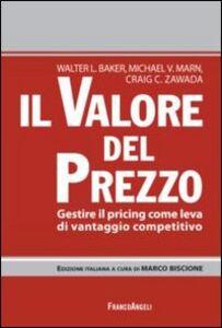 Libro Il valore del prezzo. Gestire il pricing come leva di vantaggio competitivo Walter R. Baker , Michael V. Marn , Craig C. Zawada