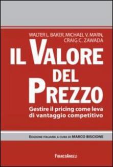 Il valore del prezzo. Gestire il pricing come leva di vantaggio competitivo - Walter R. Baker,Michael V. Marn,Craig C. Zawada - copertina