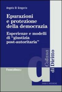 Libro Epurazioni e protezione della democrazia. Esperienze e modelli di «giustizia post-autoritaria» Angela Di Gregorio