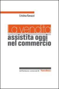 Libro La vendita assistita oggi nel commercio Cristina Ravazzi