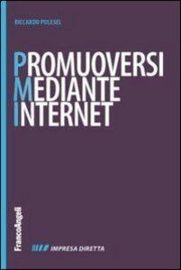 Foto Cover di Promuoversi mediante internet. Nuovi contenuti per il web, nuovi cliente per la propria impresa, Libro di Riccardo Polesel, edito da Franco Angeli