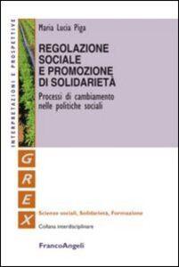 Libro Regolazione sociale e promozione di solidarietà. Processi di cambiamento nelle politiche sociali M. Lucia Piga