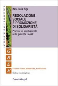 Regolazione sociale e promozione di solidarietà. Processi di cambiamento nelle politiche sociali - M. Lucia Piga - copertina