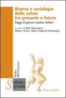 Ricerca e sociologia della salute fra presente e futuro. Saggi di giovani studiosi italiani - copertina