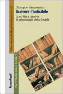Libro Scrivere l'indicibile. La scrittura creativa in psicoterapia della Gestalt Giuseppe Sampognaro