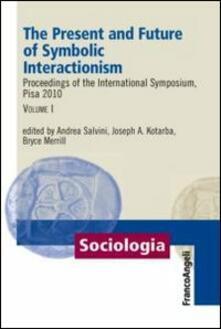 The present and future of symbolic interactionism. Proceedings of the international symposium, Pisa 2010. Vol. 1 - copertina
