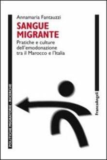 Sangue migrante. Pratiche e culture dell'emodonazione tra il Marocco el'Italia - Annamaria Fantauzzi - copertina