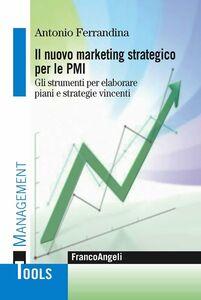 Foto Cover di Il marketing strategico per le PMI. Gli strumenti per elaborare piani e strategie vincenti, Libro di Antonio Ferrandina, edito da Franco Angeli