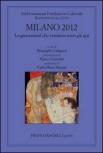 Libro Milano 2012. Le generazioni che verranno sono già qui