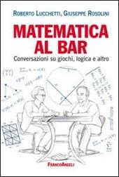 Matematica al bar. Conversazioni su giochi, logica e altro