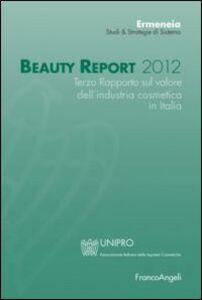 Libro Beauty report 2012. Terzo rapporto sul valore dell'industria cosmetica in Italia