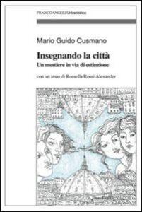 Libro Insegnando la città. Un mestiere in via d'estinzione Mario G. Cusmano