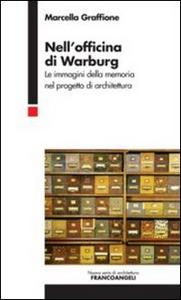 Libro Nell'officina di Warburg. Le immagini della memoria nel progetto di architettura Marcella Graffione