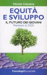 Libro Equità e sviluppo. Il futuro dei giovani. Previsioni al 2020 Nicola Cacace