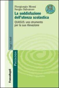 Libro La soddisfazione dell'utenza scolastica. Quasus: uno strumento per la sua rilevazione Piergiorgio Mossi , Sergio Salvatore