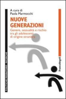 Nuove generazioni. Genere, sessualità e rischio tra gli adolescenti di origine straniera - copertina