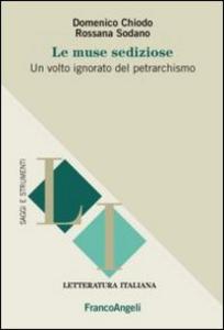 Libro Le muse sediziose. Un volto ignorato del petrarchismo Domenico Chiodo , Rossana Sodano