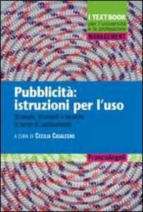 Libro Pubblicità: istruzioni per l'uso. Strategie, strumenti e tecniche in tempi di cambiamento