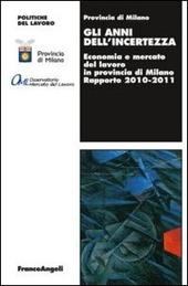Gli anni dell'incertezza. Economia e mercato del lavoro in provincia di Milano. Rapporto 2010-2011