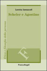 Foto Cover di Scheler e Agostino, Libro di Loretta Iannascoli, edito da Franco Angeli