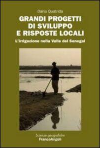Foto Cover di Grandi progetti di sviluppo e risposte locali. L'irrigazione nella valle del Senegal, Libro di Daria Quatrida, edito da Franco Angeli