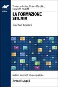 Libro La formazione situata. Repertori di pratica Vincenzo Alastra , Cesare Kaneklin , Giuseppe Scaratti