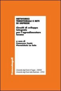 Foto Cover di Networks territoriali e reti di imprese. Circuiti di sviluppo integrato per l'agroalimentare lucano, Libro di  edito da Franco Angeli
