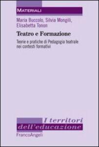 Libro Teatro e formazione. Teorie e pratiche di pedagogia teatrale nei contesti formativi Maria Buccolo , Silvia Mongili , Elisabetta Tonon