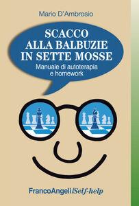 Libro Scacco alla balbuzie in sette mosse. Manuale di autoterapia e homework Mario D'Ambrosio