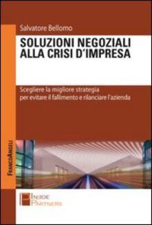 Soluzioni negoziali alla crisi d'impresa. Scegliere la migliore strategia per evitare il fallimento e rilanciare l'azienda - Salvatore Bellomo - copertina