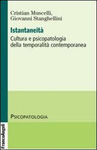 Foto Cover di Istantaneità. Cultura e psicopatologia della temporalità contemporanea, Libro di Cristian Muscelli,Giovanni Stanghellini, edito da Franco Angeli