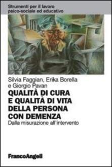 Qualità di cura e qualità di vita della persona con demenza. Dalla misurazione all'intervento - Silvia Faggian,Erika Borella,Giorgio Pavan - copertina