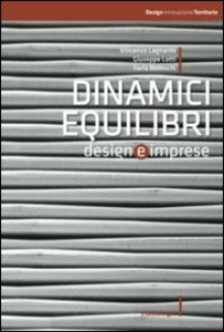 Libro Dinamici equilibri. Design e imprese Vincenzo A. Legnante , Giuseppe Lotti , Ilaria Bedeschi