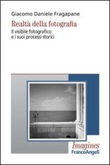 Realtà della fotografia. Il visibile fotografico e i suoi processi storici - Giacomo Daniele Fragapane - copertina